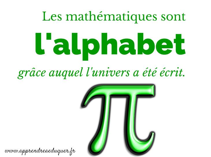 les mathématiques sont l'alphabet grâce auquel l'univers a été écrit