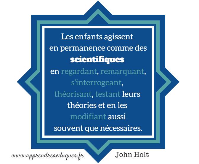 les enfants agissent comme des scientifiques John Holt
