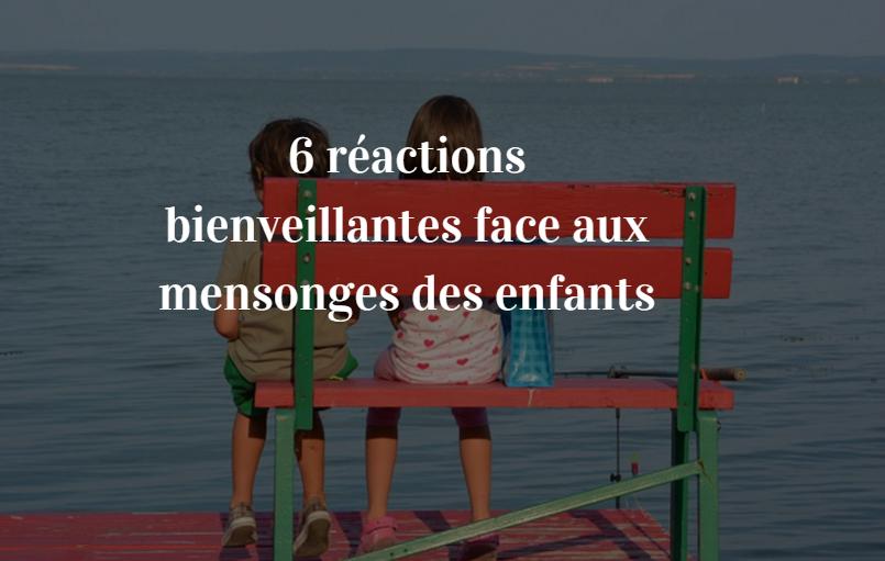 6 Reactions Bienveillantes Face Aux Mensonges Des Enfants