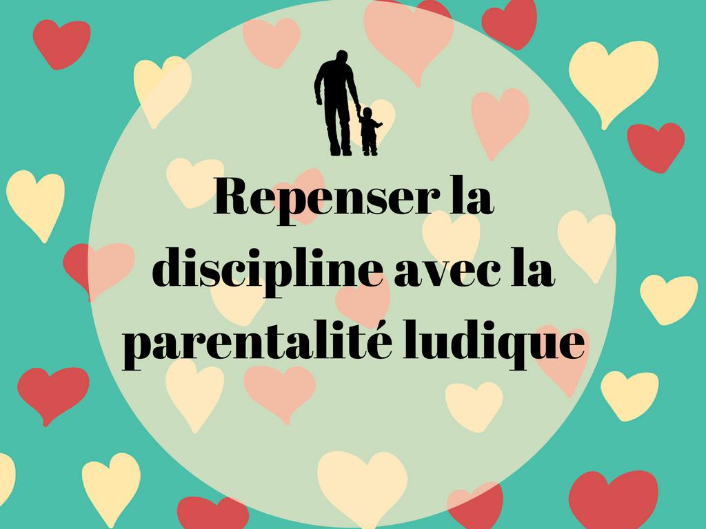 Repenser la discipline avec la parentalité ludique