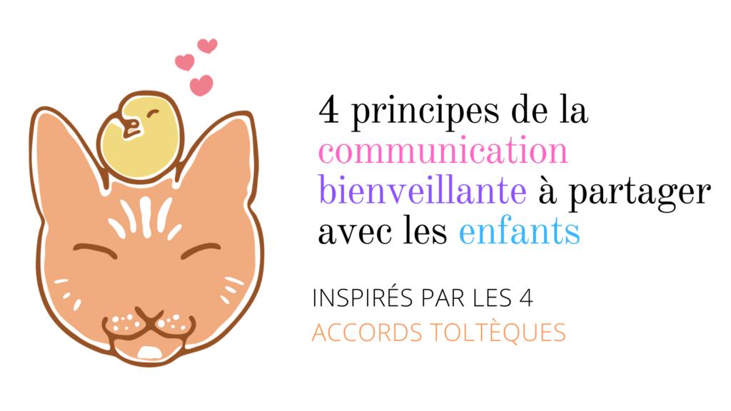 4 principes de la communication bienveillante à partager avec les enfants - inspirés par les 4 accords toltèques