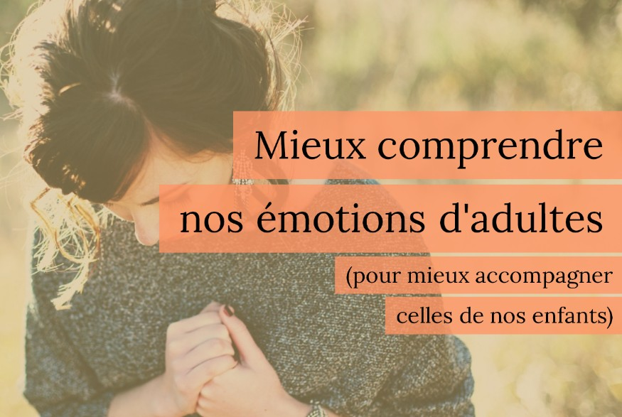 mieux comprendre nos émotions d'adultes
