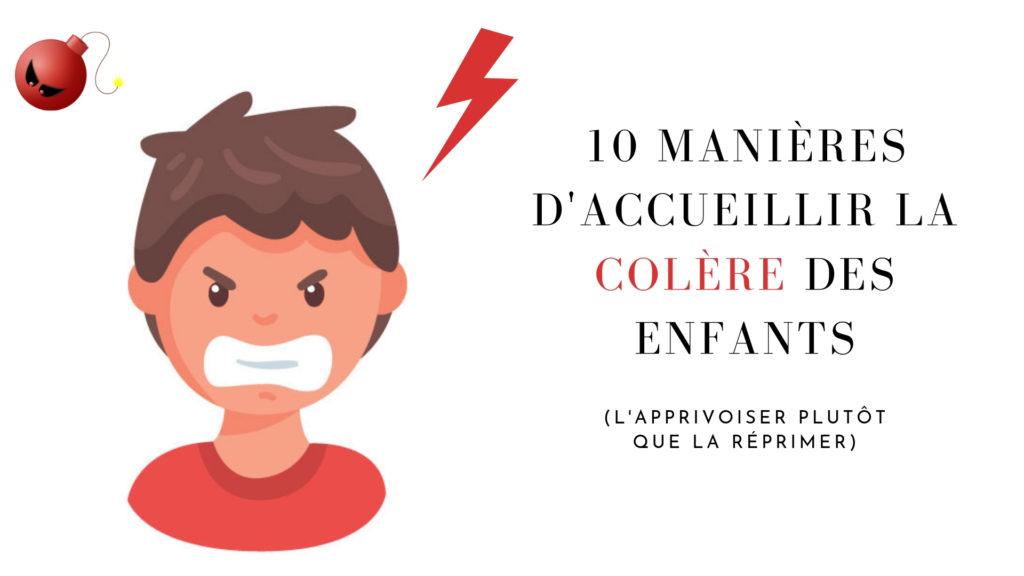 10 manières d'accueillir la colère des enfants