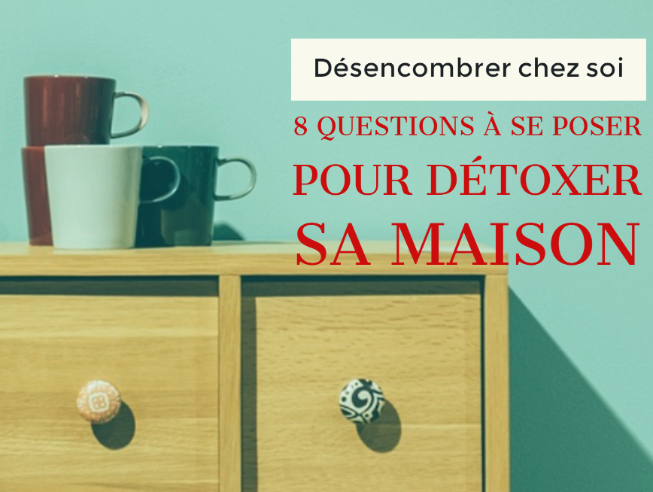 d sencombrer chez soi 8 questions se poser pour d toxer sa maison. Black Bedroom Furniture Sets. Home Design Ideas