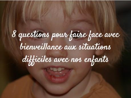 8 questions pour faire face avec bienveillance aux situations difficiles avec nos enfants