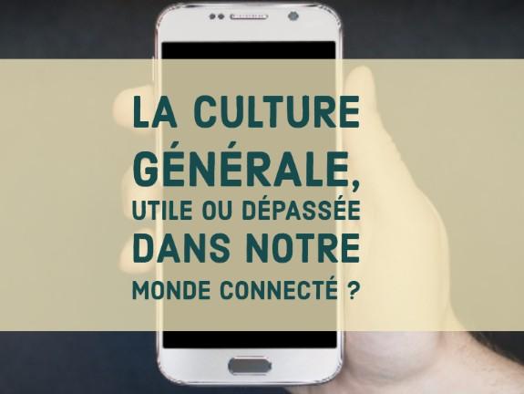 La culture générale utile ou dépassée dans notre monde connecté