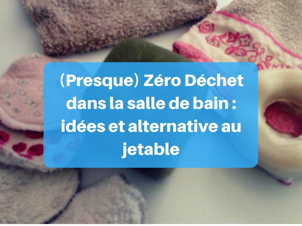 (Presque) Zéro Déchet dans la salle de bain - idées et alternative au jetableqa