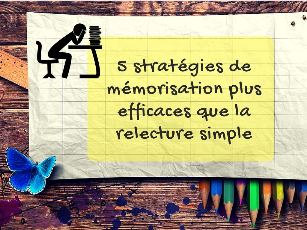 5 stratégies de mémorisation plus efficaces que la relecture simple