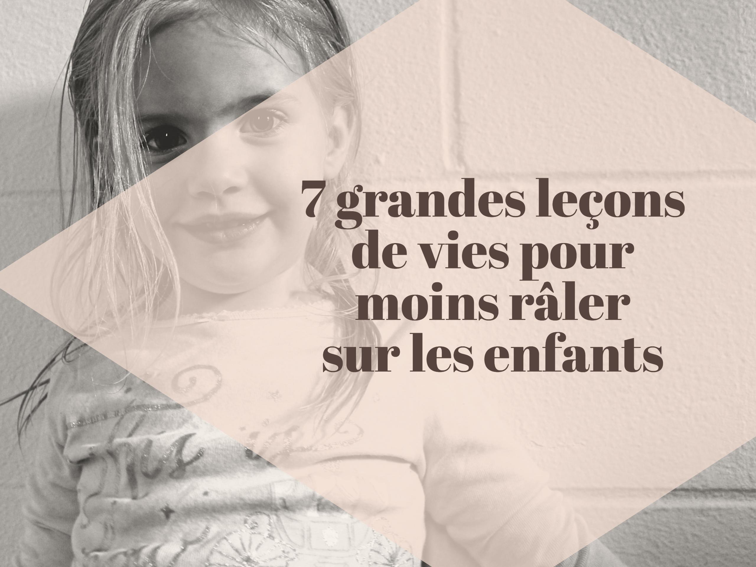 7 grandes leçons de vies pour moins râler sur les enfants