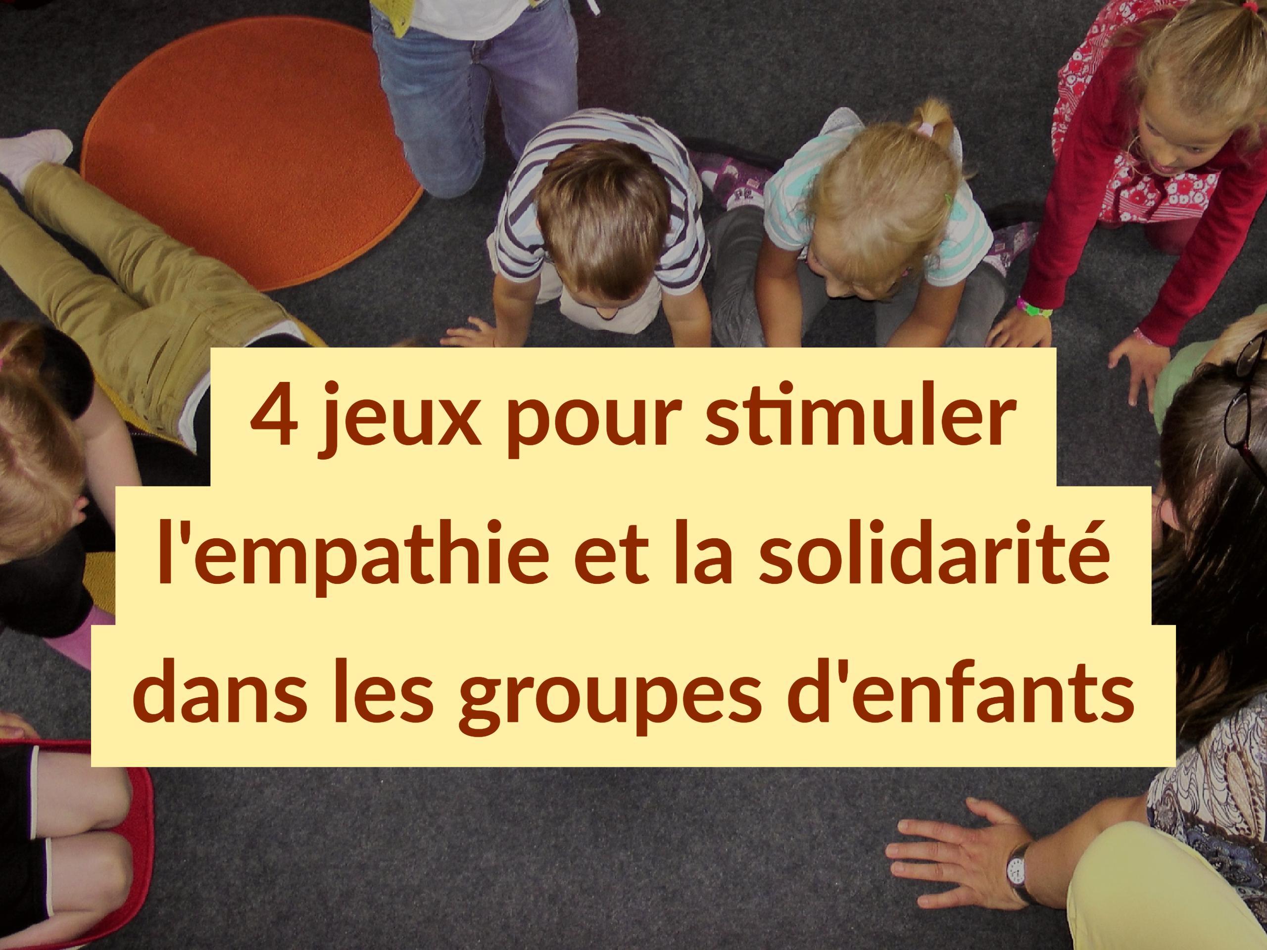 jeux pour stimuler l'empathie et la solidarité