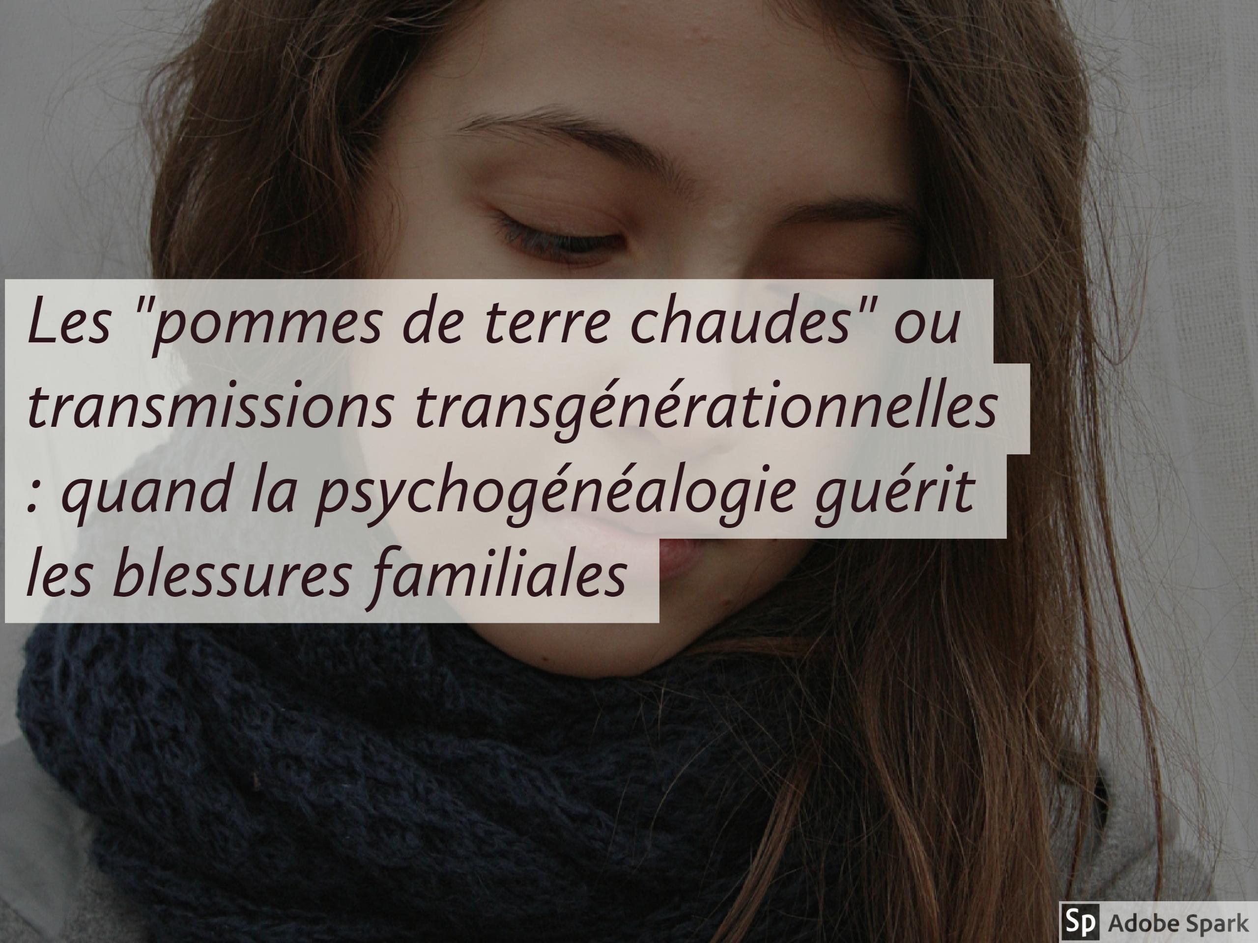 """Les """"pommes de terre chaudes"""" ou transmissions transgénérationnelles : quand la psychogénéalogie guérit les blessures familiales"""