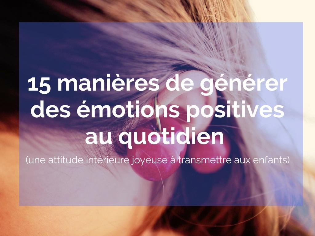 15 manières de générer des émotions positives au quotidien