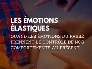 Les émotions élastiques émotions passé