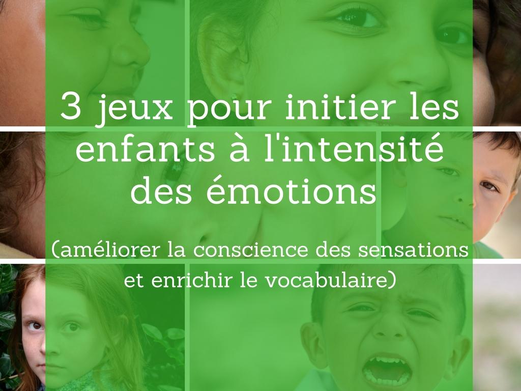 3 jeux pour initier les enfants à l'intensité des émotions