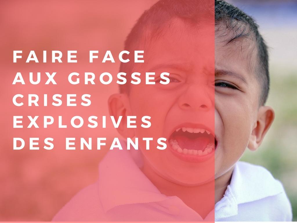 Faire face aux grosses crises explosives des enfants