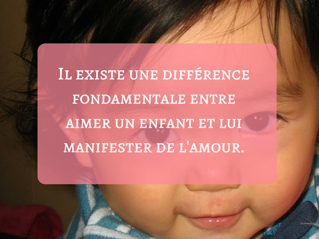 Il existe une différence fondamentale entre aimer un enfant et lui manifester de l'amour