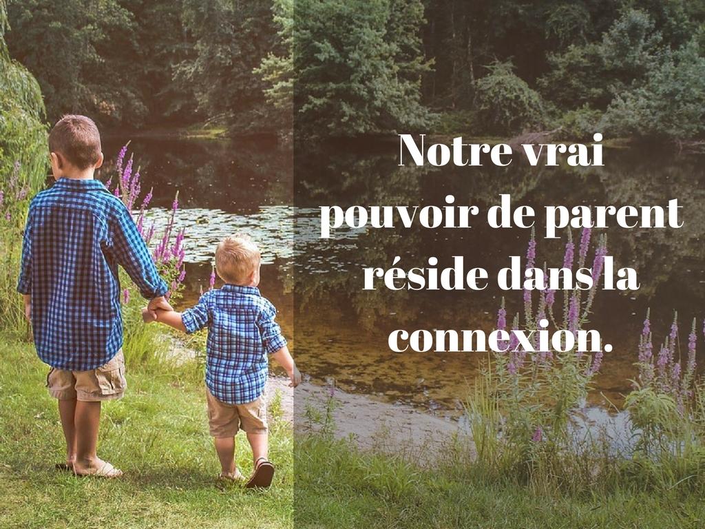 Notre vrai pouvoir de parent réside dans la connexion.