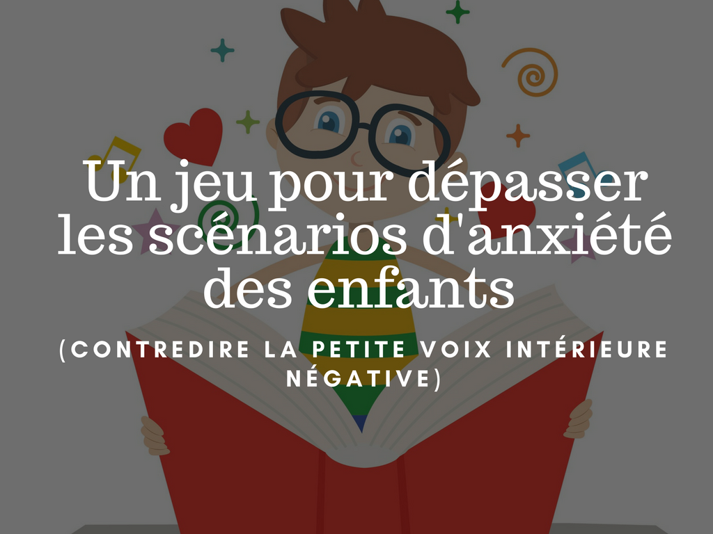 Un jeu pour dépasser les scénarios d'anxiété des enfants