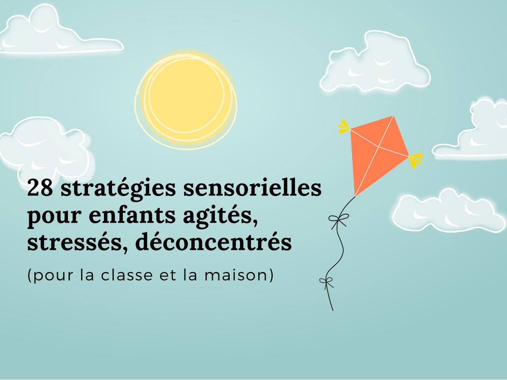 28 stratégies sensorielles pour enfants agités, stressés, déconcentrés