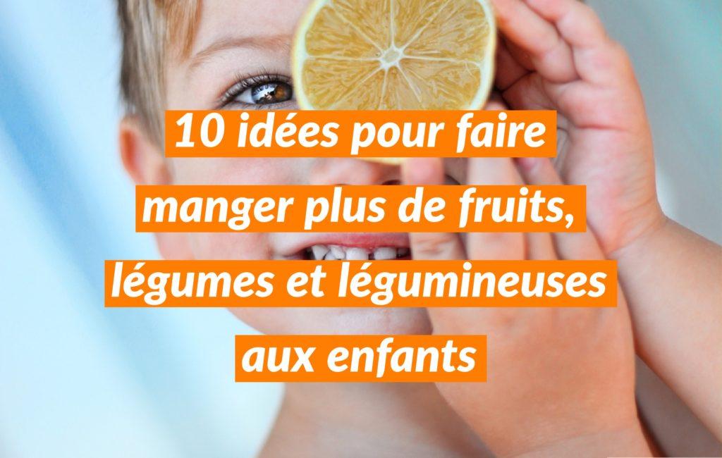 10 id es pour faire manger plus de fruits l gumes et l gumineuses aux enfants - Jeux pour faire a manger ...