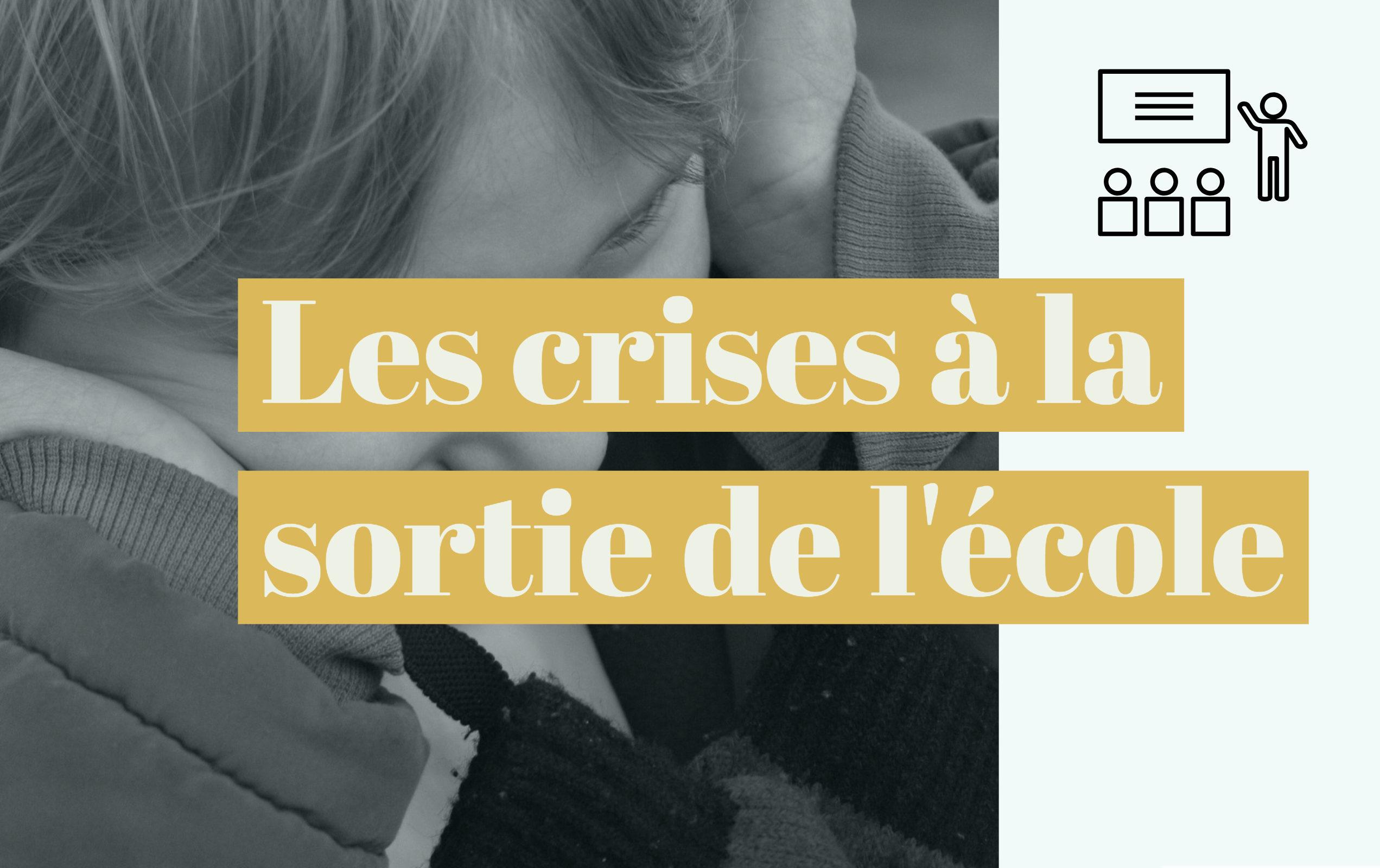 Les crises à la sortie de l'école
