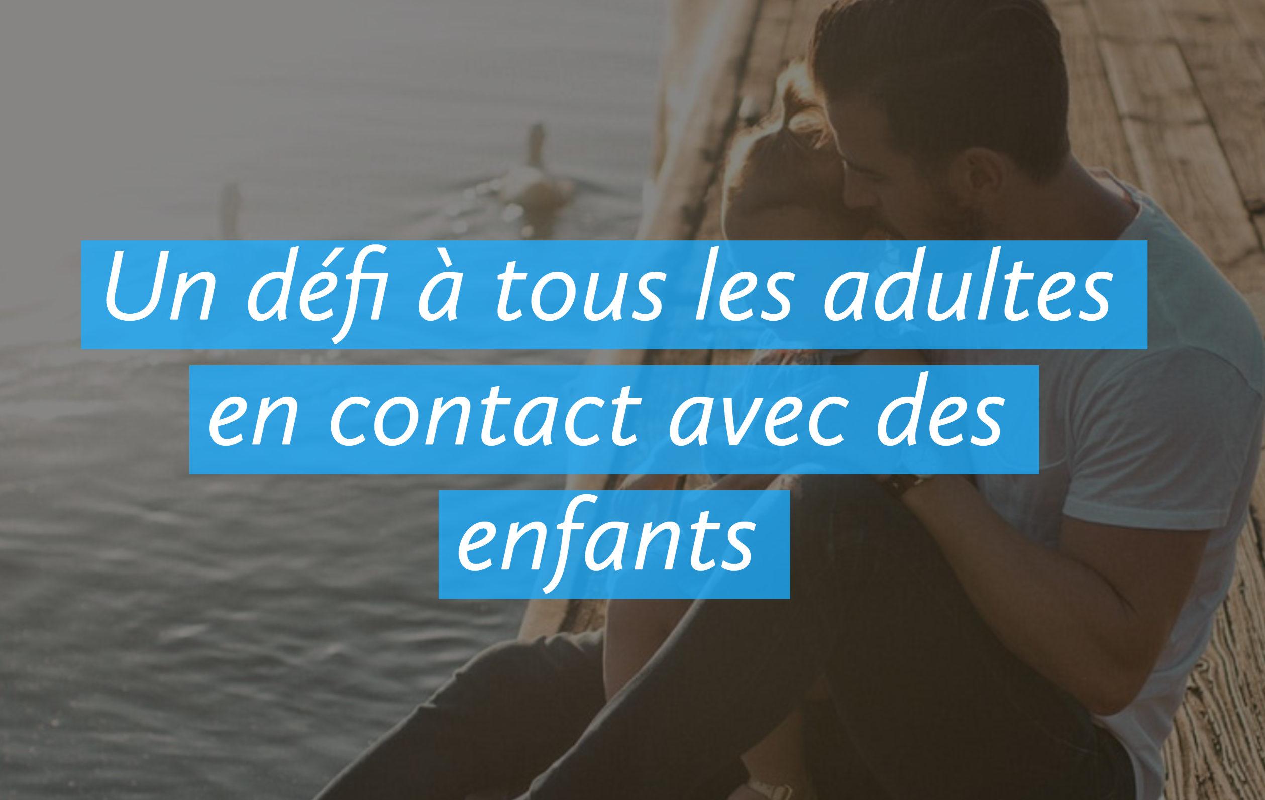 Un défi à tous les adultes en contact avec des enfants