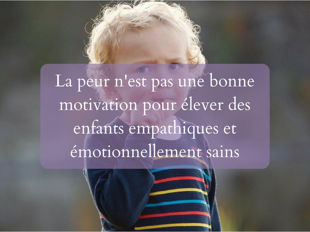 La peur n'est pas une bonne motivation pour élever des enfants empathiques et émotionnellement sains