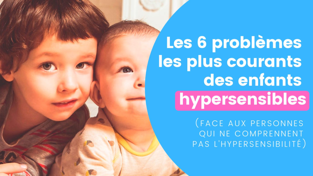 Les 6 problèmes les plus courants des enfants hypersensibles