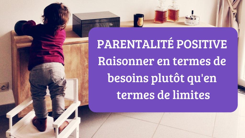 Parentalité positive _ raisonner en termes de besoins plutôt qu'en termes de limites