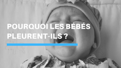 Pourquoi les bébés pleurent-ils _
