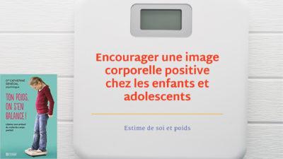 Encourager une image corporelle positive chez les enfants et adolescents