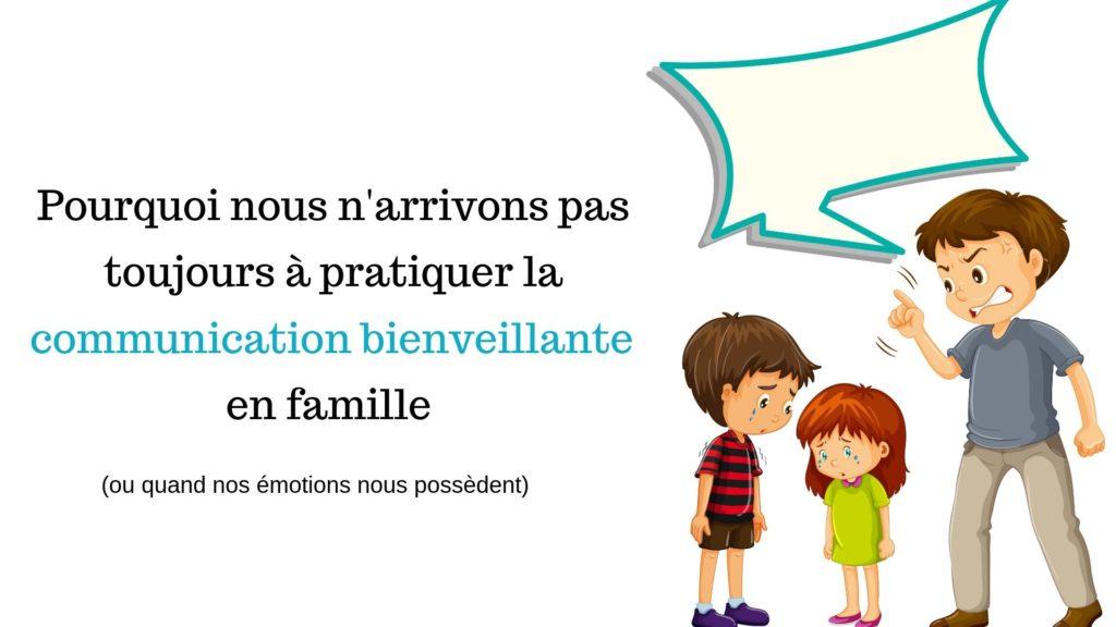 narrivons-pas-toujours-a-pratiquer-la-communication-bienveillante-en-famille