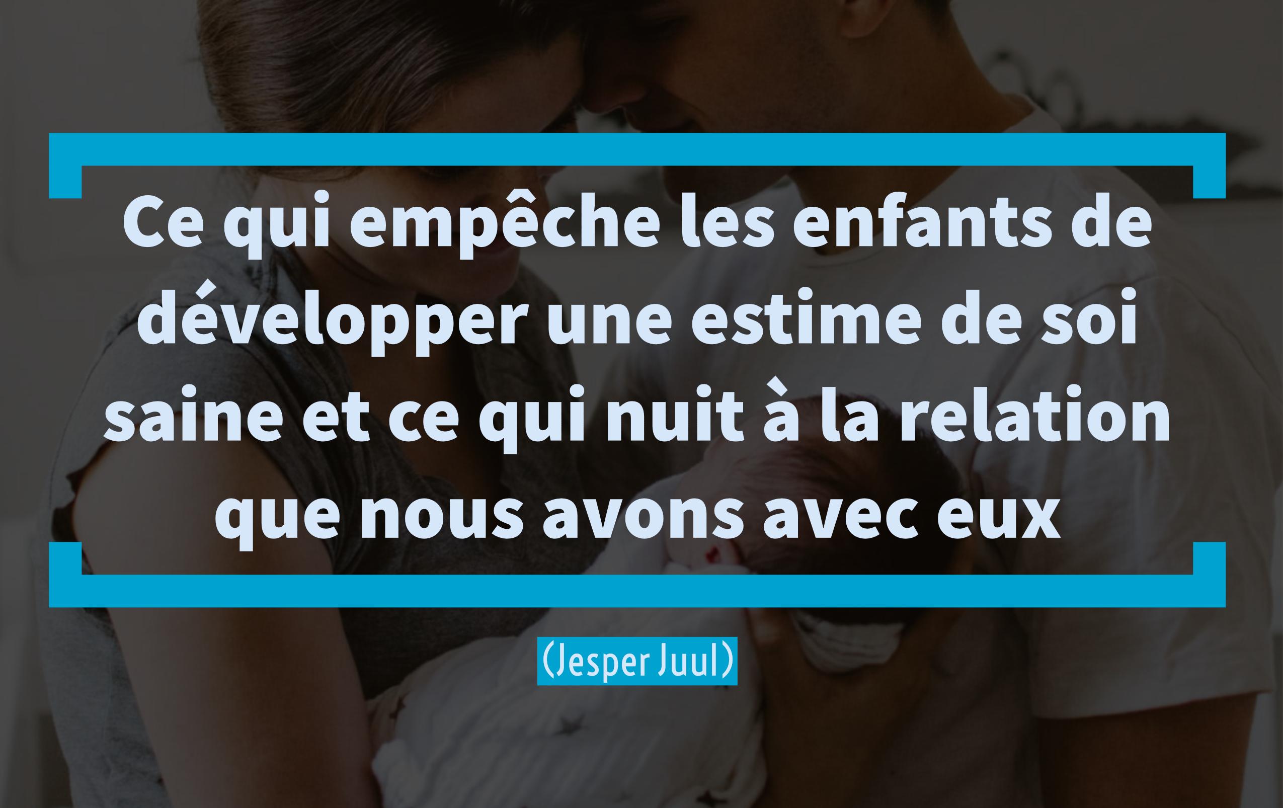 Ce qui empêche les enfants de développer une estime de soi saine et ce qui nuit à la relation que nous avons avec eux (Jesper Juul)