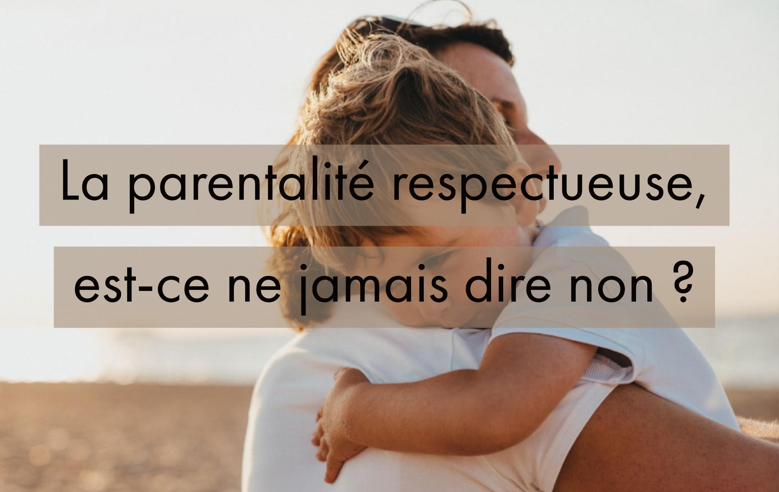 La parentalité respectueuse, est-ce ne jamais dire non ?