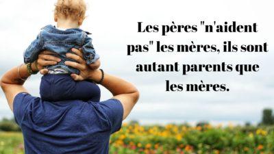Les pères _n'aident pas_ les mères, ils sont autant parents que les mères.
