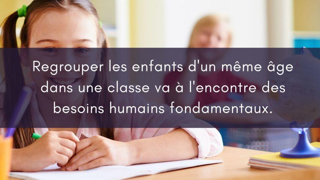 Regrouper les enfants d'un même âge dans une classe va à l'encontre des besoins humains fondamentaux.
