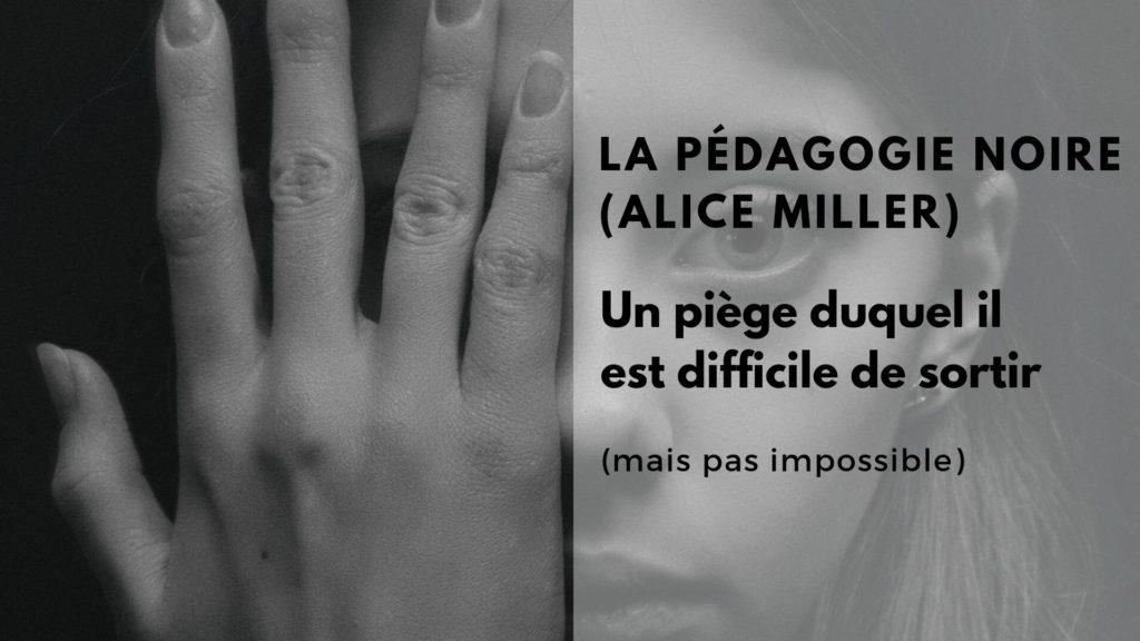 sortir pédagogie noire (Alice Miller)