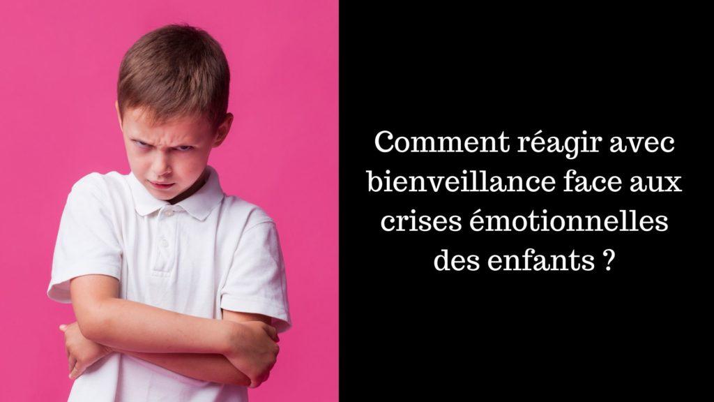 Comment réagir avec bienveillance face aux crises émotionnelles des enfants _