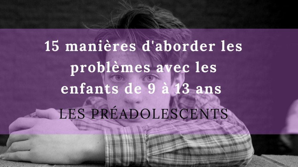 problèmes avec les enfants de 9 à 13 ans préadolescents