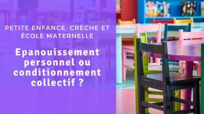 Petite enfance, crèche et école maternelle épanouissement personnel ou conditionnement collectif