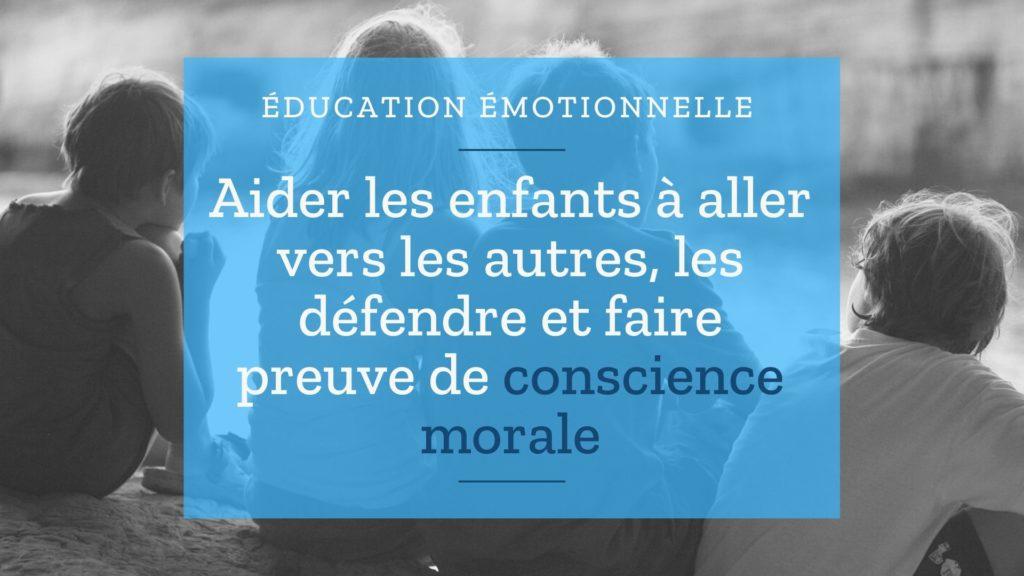 Aider les enfants à aller vers les autres, les défendre et faire preuve de conscience morale