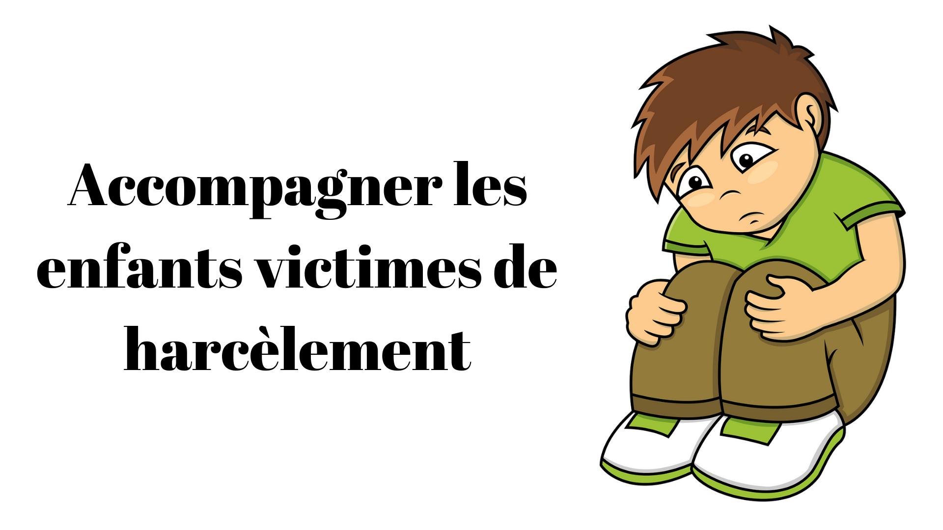 Accompagner les enfants victimes de harcèlement