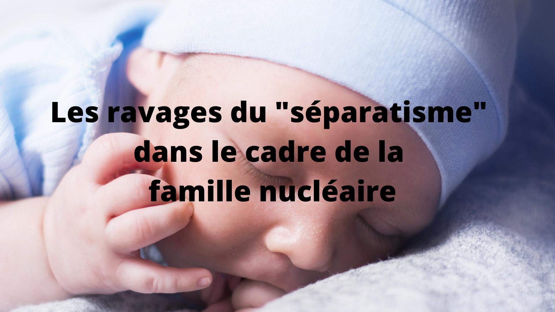 """Les ravages du """"séparatisme"""" dans le cadre de la famille nucléaire."""