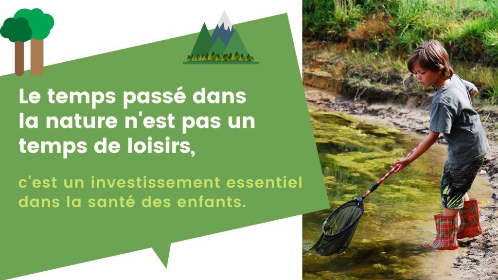 Le temps passé dans la nature n'est pas un temps de loisirs, c'est un investissement essentiel dans la santé des enfants.