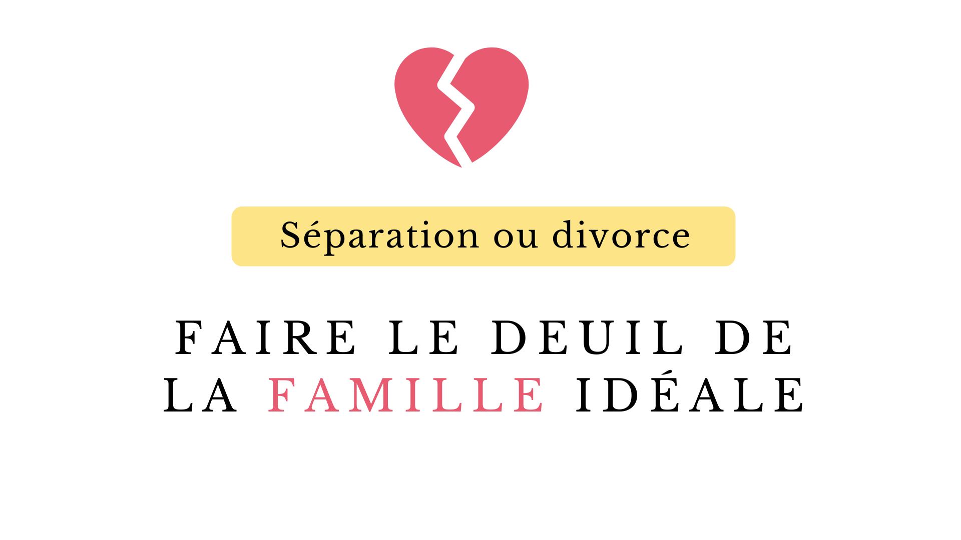 Séparation ou divorce deuil famille idéale