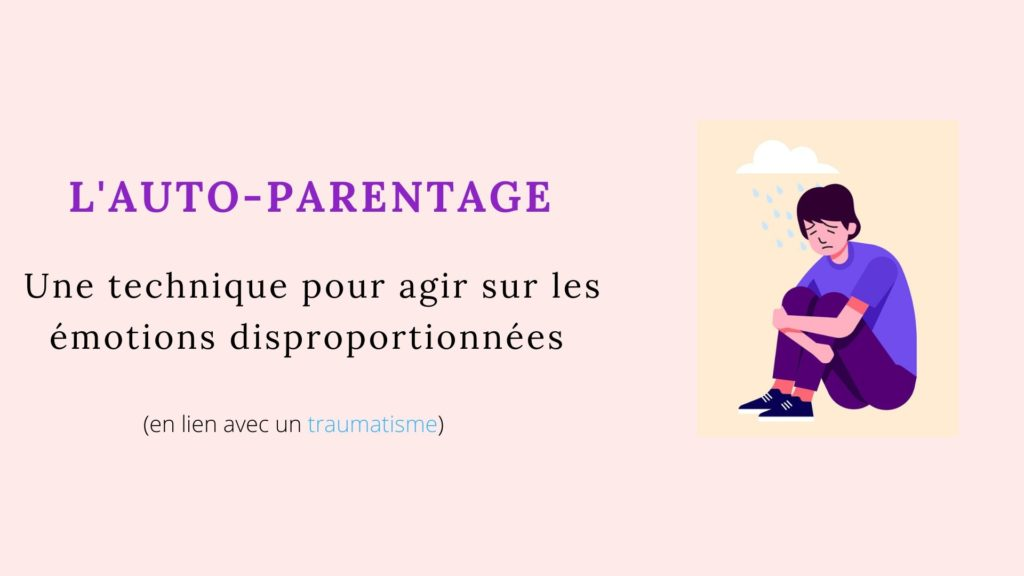 auto-parentage émotions disproportionnées traumatisme