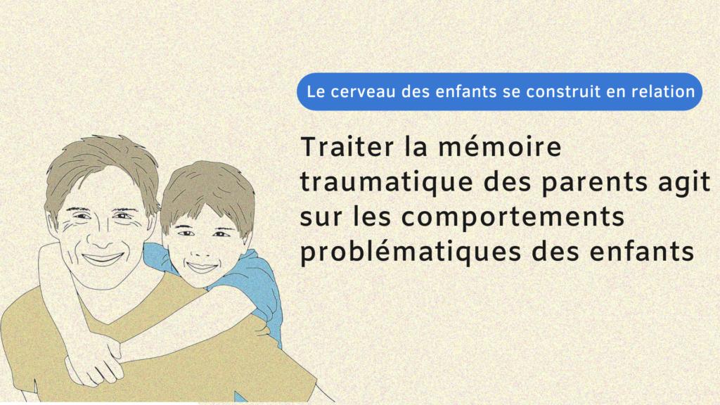 mémoire traumatique parents comportements difficiles enfants