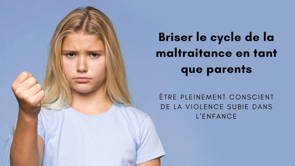 briser cycle maltraitance parents