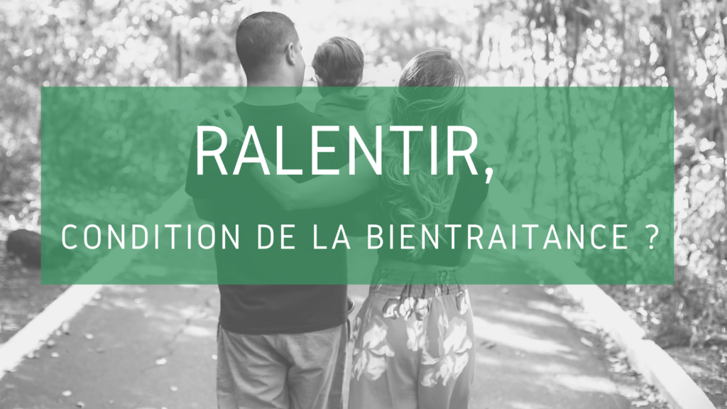 Ralentir condition bientraitance