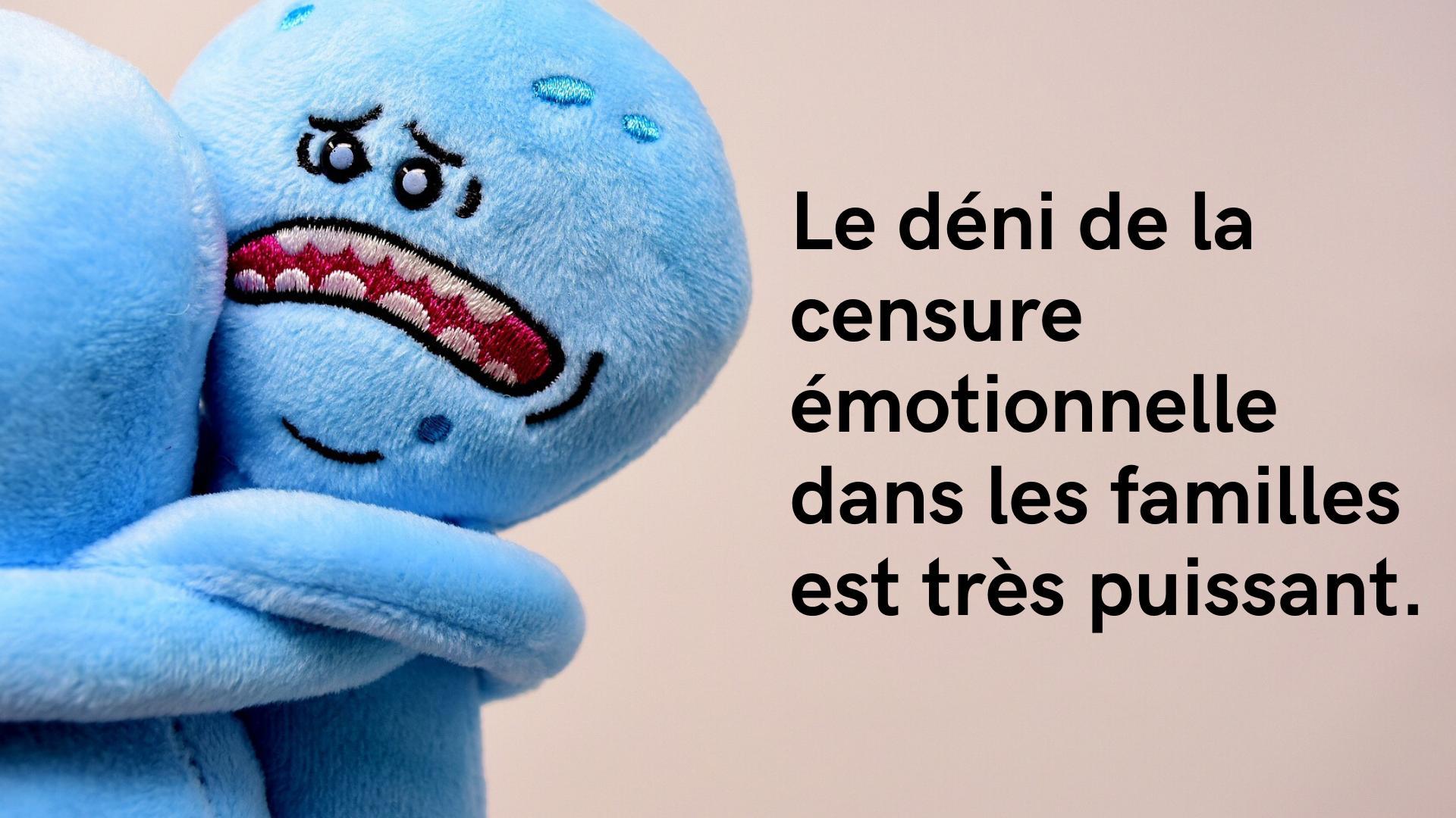 La censure émotionnelle en famille est un objet de déni particulièrement puissant.